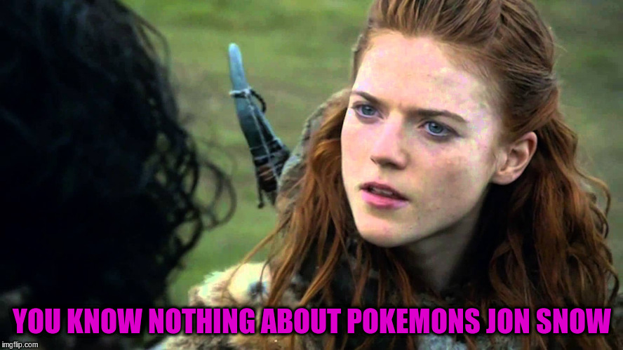 YOU KNOW NOTHING ABOUT POKEMONS JON SNOW | made w/ Imgflip meme maker