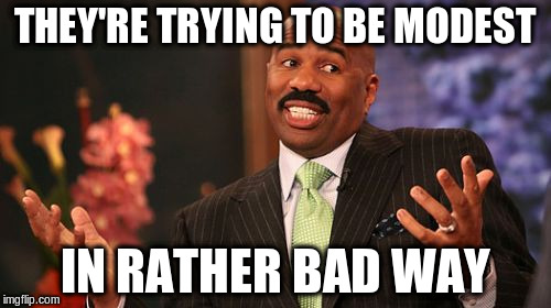 Steve Harvey Meme | THEY'RE TRYING TO BE MODEST IN RATHER BAD WAY | image tagged in memes,steve harvey | made w/ Imgflip meme maker
