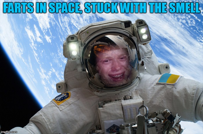 FARTS IN SPACE, STUCK WITH THE SMELL | made w/ Imgflip meme maker