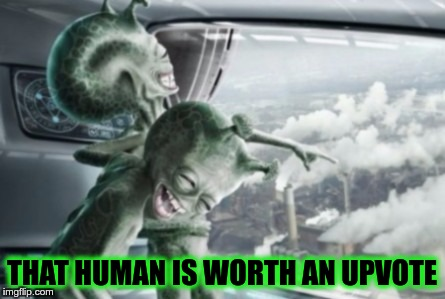 THAT HUMAN IS WORTH AN UPVOTE | made w/ Imgflip meme maker