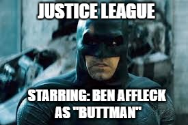 "buttman | JUSTICE LEAGUE STARRING: BEN AFFLECK AS ""BUTTMAN"" 