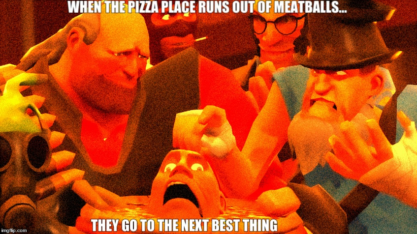 Just made this with a dear Friend of mine, Pretty much successful with the meme idea she had here  | . | image tagged in memes,funny,gmod,tf2,pizza | made w/ Imgflip meme maker