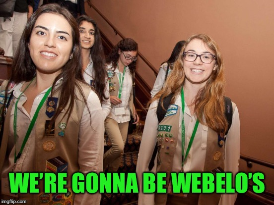 WE'RE GONNA BE WEBELO'S | made w/ Imgflip meme maker