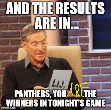 Maury Lie Detector Meme | AND THE RESULTS ARE IN... PANTHERS, YOU ___ THE WINNERS IN TONIGHT'S GAME | image tagged in memes,maury lie detector | made w/ Imgflip meme maker