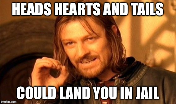 One Does Not Simply Meme | HEADS HEARTS AND TAILS COULD LAND YOU IN JAIL | image tagged in memes,one does not simply | made w/ Imgflip meme maker