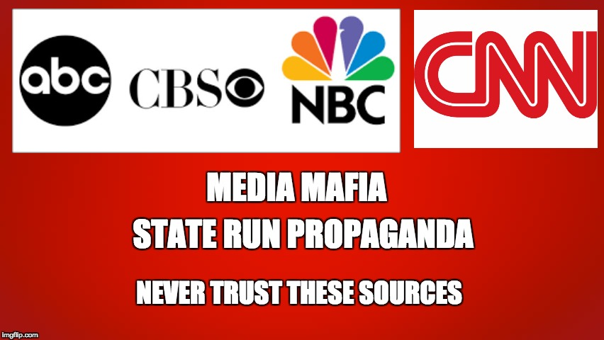 Media Mafia | NEVER TRUST THESE SOURCES STATE RUN PROPAGANDA MEDIA MAFIA | image tagged in abc,cbs,nbc,cnn,propaganda,media | made w/ Imgflip meme maker