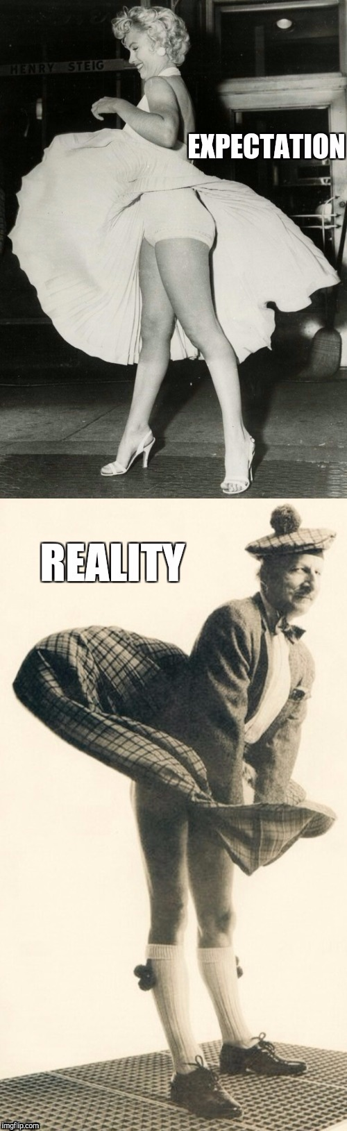 B&W Meme Week, a Pipe_Picasso event | . | image tagged in jbmemegeek,black and white,scotsman,expectation vs reality,marilyn monroe | made w/ Imgflip meme maker