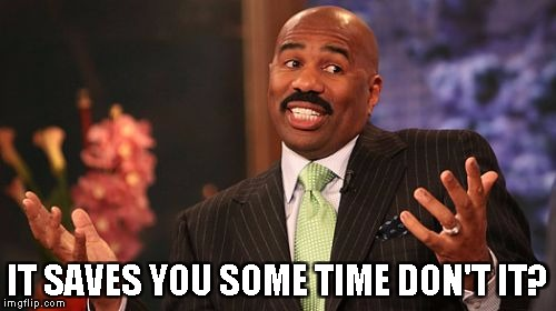Steve Harvey Meme | IT SAVES YOU SOME TIME DON'T IT? | image tagged in memes,steve harvey | made w/ Imgflip meme maker