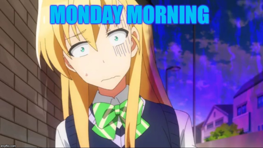 I'm always tired in the morning, especially on: | MONDAY MORNING | image tagged in creepy karen,anime,memes,monday mornings,funny,anime girl | made w/ Imgflip meme maker
