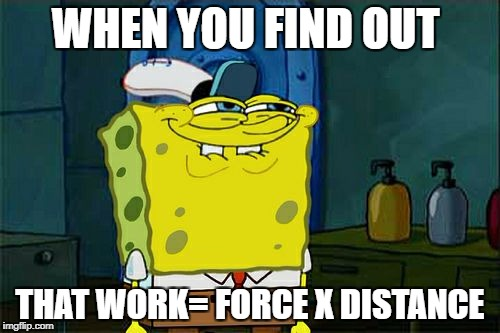 Dont You Squidward Meme | WHEN YOU FIND OUT THAT WORK= FORCE X DISTANCE | image tagged in memes,dont you squidward | made w/ Imgflip meme maker