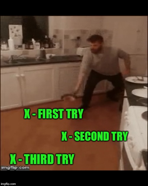 X - SECOND TRY X - FIRST TRY X - THIRD TRY | made w/ Imgflip meme maker