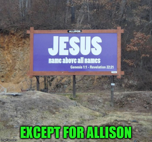 So does Allison have dirt on Jesus, or is she going to Hell? | EXCEPT FOR ALLISON | image tagged in memes,jesus,genesis,revelation,false adertising | made w/ Imgflip meme maker