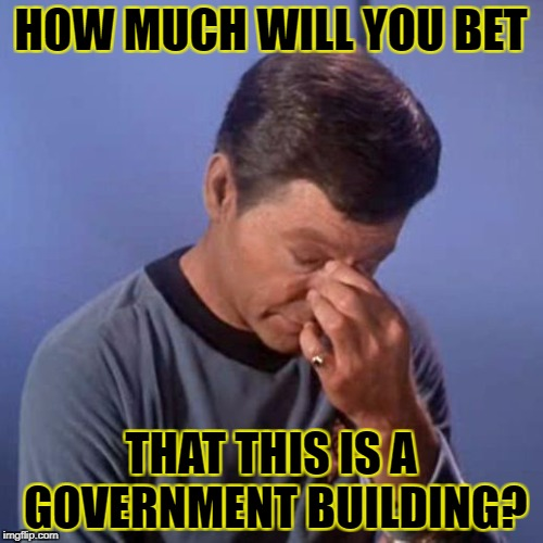 HOW MUCH WILL YOU BET THAT THIS IS A GOVERNMENT BUILDING? | made w/ Imgflip meme maker