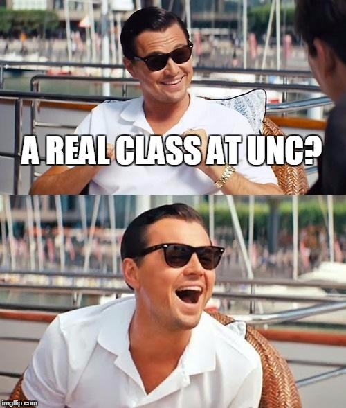 Leonardo Dicaprio Wolf Of Wall Street Meme | A REAL CLASS AT UNC? | image tagged in memes,leonardo dicaprio wolf of wall street | made w/ Imgflip meme maker