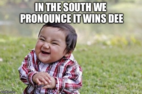 Evil Toddler Meme | IN THE SOUTH WE PRONOUNCE IT WINS DEE | image tagged in memes,evil toddler | made w/ Imgflip meme maker