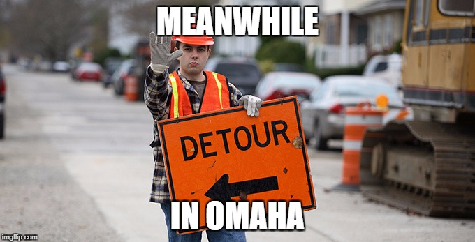 This sums up my home town perfectly | MEANWHILE IN OMAHA | image tagged in road work,meanwhile in,omaha,nebraska | made w/ Imgflip meme maker