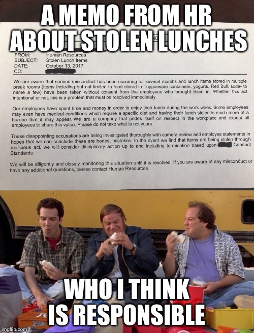HR stolen lunches | A MEMO FROM HR ABOUT STOLEN LUNCHES WHO I THINK IS RESPONSIBLE | image tagged in coworkers | made w/ Imgflip meme maker