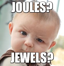 Skeptical Baby Meme | JOULES? JEWELS? | image tagged in memes,skeptical baby | made w/ Imgflip meme maker