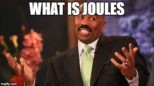 Steve Harvey Meme | WHAT IS JOULES | image tagged in memes,steve harvey | made w/ Imgflip meme maker
