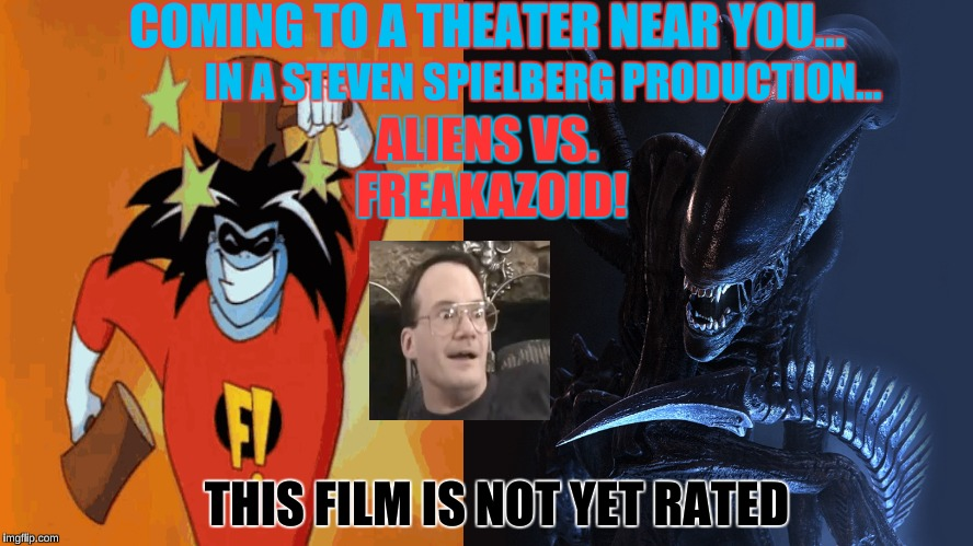 Aliens Vs. Freakazoid! | COMING TO A THEATER NEAR YOU... ALIENS VS. FREAKAZOID! THIS FILM IS NOT YET RATED IN A STEVEN SPIELBERG PRODUCTION... | image tagged in aliens,freakazoid,ancient aliens guy,memes,goofy memes,ancient aliens | made w/ Imgflip meme maker