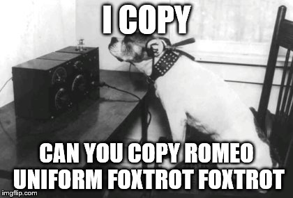 I COPY CAN YOU COPY ROMEO UNIFORM FOXTROT FOXTROT | made w/ Imgflip meme maker