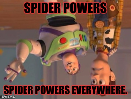 Well that's the first for the day. Two more to go. :D | SPIDER POWERS SPIDER POWERS EVERYWHERE. | image tagged in memes,x,x everywhere,x x everywhere,funny,spiderman | made w/ Imgflip meme maker