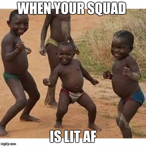 black kids | WHEN YOUR SQUAD IS LIT AF | image tagged in black kids | made w/ Imgflip meme maker