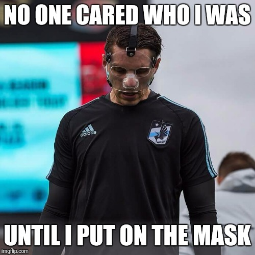 MNUFC goalie didn't know goalkeeping until he was already a man! | NO ONE CARED WHO I WAS UNTIL I PUT ON THE MASK | image tagged in soccer,bane,football,goalkeeper,mask | made w/ Imgflip meme maker