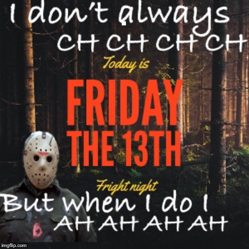 Happy Friday the 13th | . | image tagged in jason voorhees,friday,friday the 13th | made w/ Imgflip meme maker