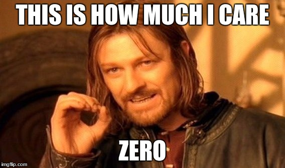 One Does Not Simply Meme | THIS IS HOW MUCH I CARE ZERO | image tagged in memes,one does not simply | made w/ Imgflip meme maker