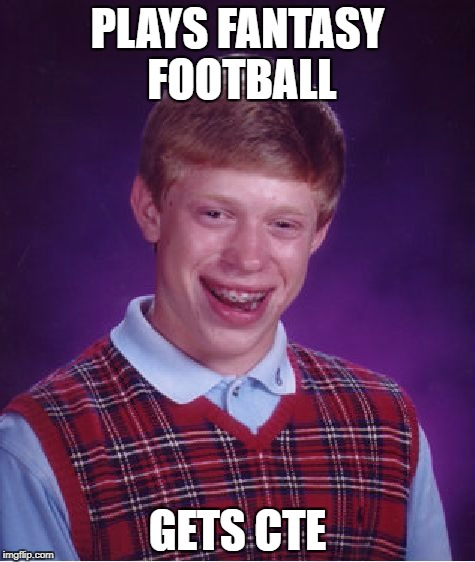 Bad Luck Brian Meme | PLAYS FANTASY FOOTBALL GETS CTE | image tagged in memes,bad luck brian | made w/ Imgflip meme maker