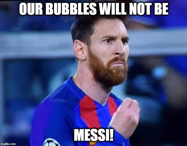 OUR BUBBLES WILL NOT BE MESSI! | image tagged in italian messi 2 | made w/ Imgflip meme maker