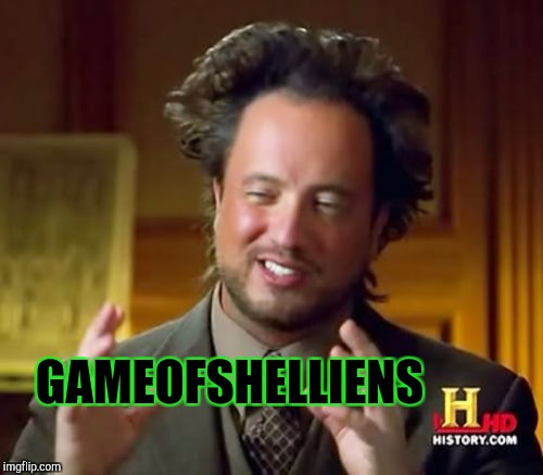 Ancient Aliens Meme | GAMEOFSHELLIENS | image tagged in memes,ancient aliens | made w/ Imgflip meme maker