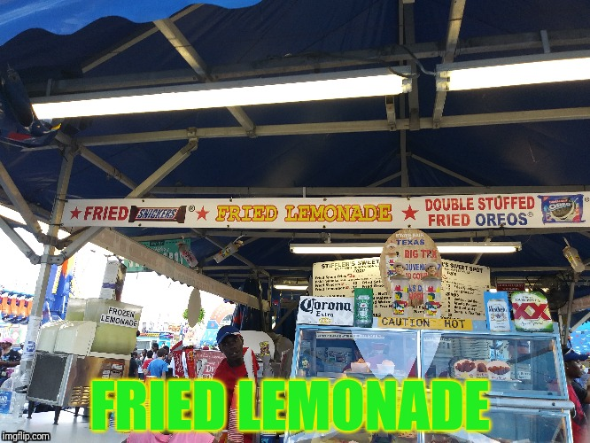 I went to the fair today, and look what I found! | FRIED LEMONADE | image tagged in memes,lemonade,state fair,fried lemonade,oh wow are you actually reading these tags | made w/ Imgflip meme maker
