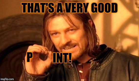 One Does Not Simply Meme | THAT'S A VERY GOOD P INT! | image tagged in memes,one does not simply | made w/ Imgflip meme maker