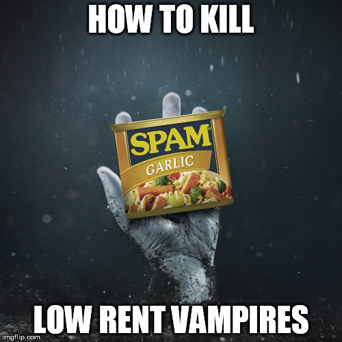 HOW TO KILL LOW RENT VAMPIRES | image tagged in spam garlic | made w/ Imgflip meme maker