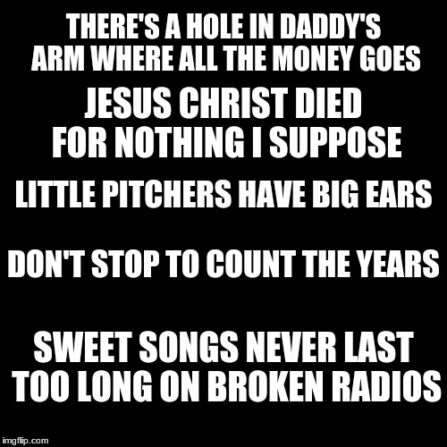 Sam Stone (John Prine) | THERE'S A HOLE IN DADDY'S ARM WHERE ALL THE MONEY GOES SWEET SONGS NEVER LAST TOO LONG ON BROKEN RADIOS JESUS CHRIST DIED FOR NOTHING I SUPP | image tagged in memes,john prine,sam stone,depressing meme week oct 11-18 a neversaymemes event | made w/ Imgflip meme maker
