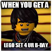 WHEN YOU GET A LEGO SET 4 UR B-DAY | image tagged in cole | made w/ Imgflip meme maker
