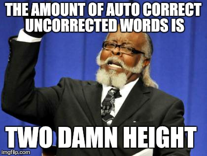 Too Damn High Meme | THE AMOUNT OF AUTO CORRECT UNCORRECTED WORDS IS TWO DAMN HEIGHT | image tagged in memes,too damn high | made w/ Imgflip meme maker