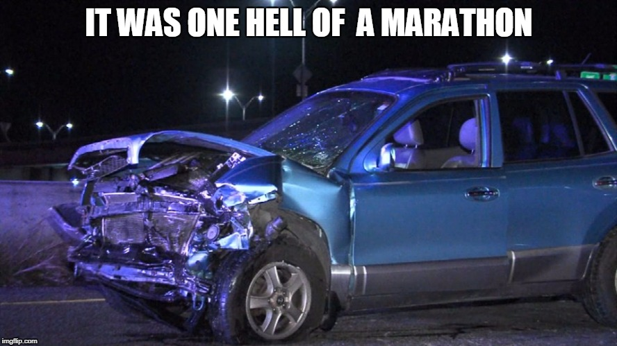 IT WAS ONE HELL OF  A MARATHON | image tagged in marathon,car,funny,crash | made w/ Imgflip meme maker