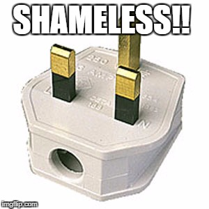 SHAMELESS!! | image tagged in plug life | made w/ Imgflip meme maker