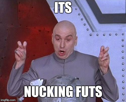 Dr Evil Laser Meme | ITS NUCKING FUTS | image tagged in memes,dr evil laser | made w/ Imgflip meme maker