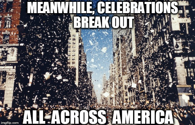MEANWHILE, CELEBRATIONS BREAK OUT ALL  ACROSS  AMERICA | made w/ Imgflip meme maker