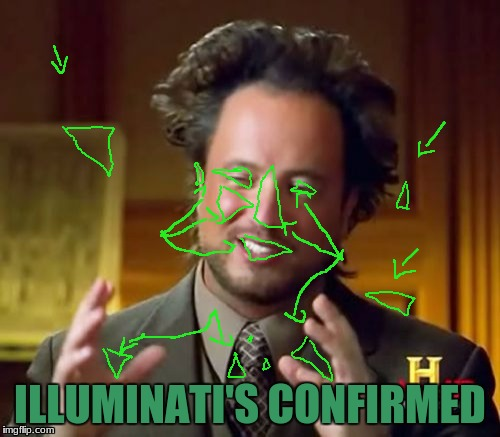 #STOLENMEMEWEEK!!! | ILLUMINATI'S CONFIRMED | image tagged in memes,ancient aliens,illuminati confirmed | made w/ Imgflip meme maker
