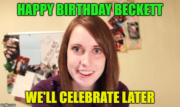 OAG Smiling craziness | WE'LL CELEBRATE LATER HAPPY BIRTHDAY BECKETT | image tagged in oag smiling craziness | made w/ Imgflip meme maker