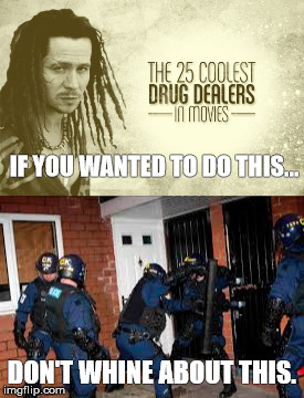 Drug Dealers | IF YOU WANTED TO DO THIS... DON'T WHINE ABOUT THIS. | image tagged in whiners | made w/ Imgflip meme maker