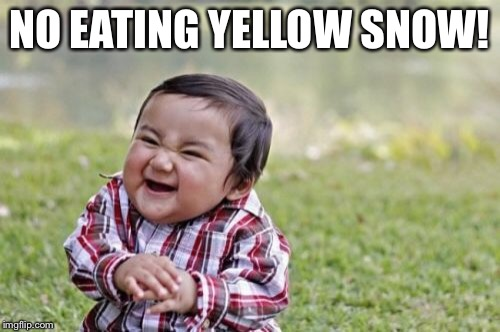 Evil Toddler Meme | NO EATING YELLOW SNOW! | image tagged in memes,evil toddler | made w/ Imgflip meme maker