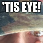 'TIS EYE! | made w/ Imgflip meme maker