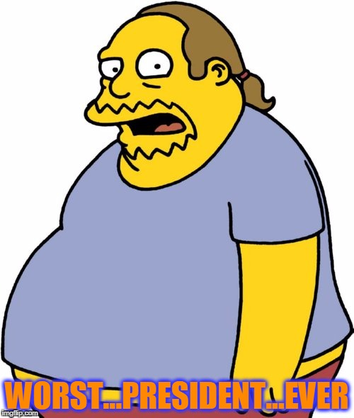 Comic Book Guy Meme | WORST...PRESIDENT...EVER | image tagged in memes,comic book guy | made w/ Imgflip meme maker