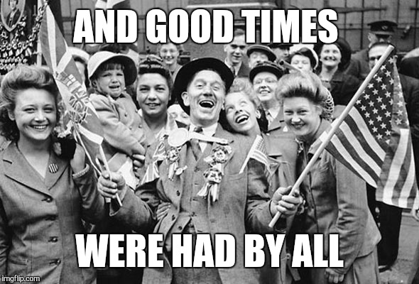 AND GOOD TIMES WERE HAD BY ALL | made w/ Imgflip meme maker